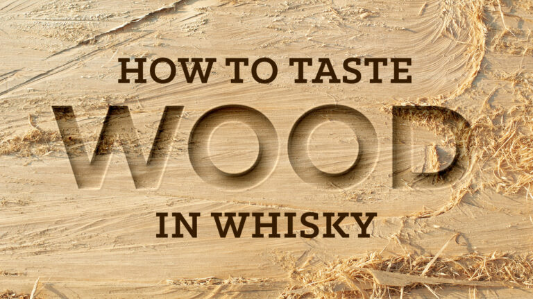 How to Taste Wood Flavors in Whisky