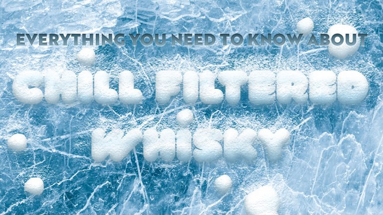 Everything You Need to Know About Chill-Filtered Whisky