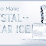 How to Make Crystal-Clear Ice at Home